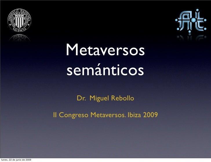 Metaversos                                  semánticos                                     Dr. Miguel Rebollo             ...