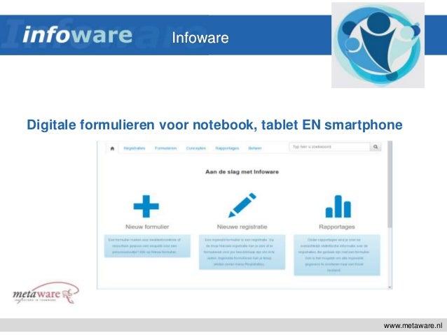 Digitale formulieren voor notebook, tablet EN smartphone www.metaware.nl Infoware