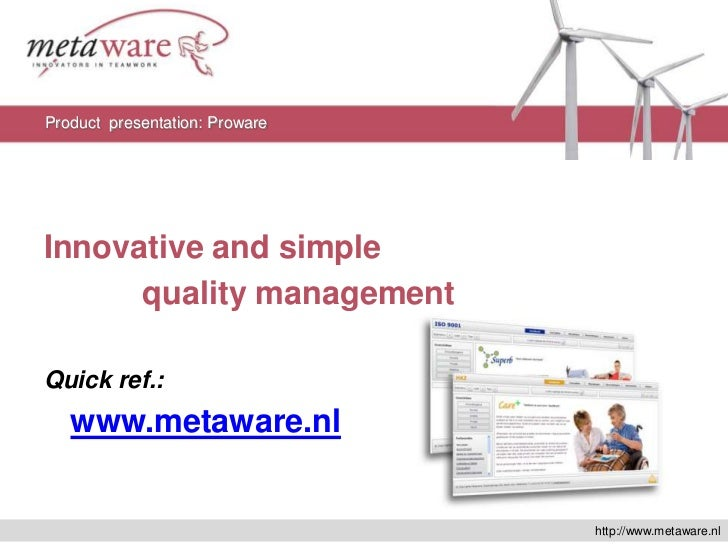 Innovativeand simple<br />quality management<br />Quickref.:<br />www.metaware.nl<br />Product  presentation: Proware<br /...