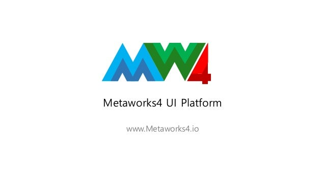 Metaworks4 UI Platform www.Metaworks4.io