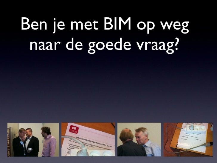 Ben je met BIM op weg naar de goede vraag?