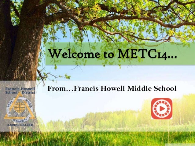Welcome to METC14… From…Francis Howell Middle School