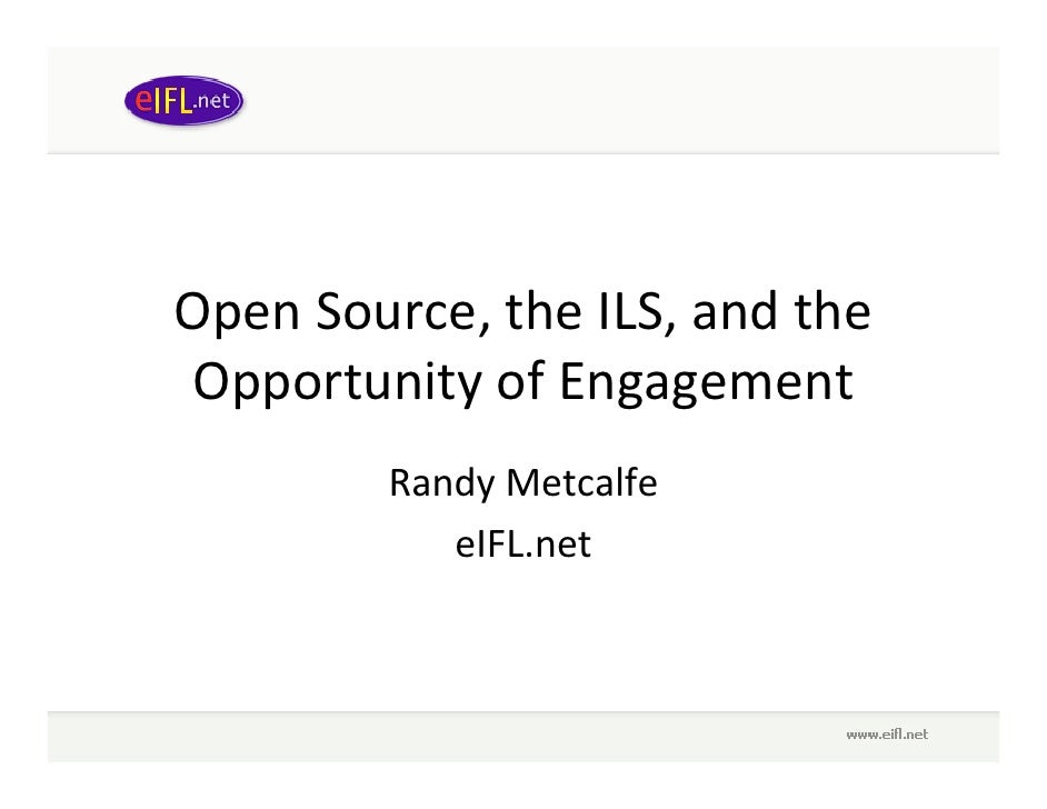 OpenSource,theILS,andthe OpportunityofEngagement          RandyMetcalfe             eIFL.net