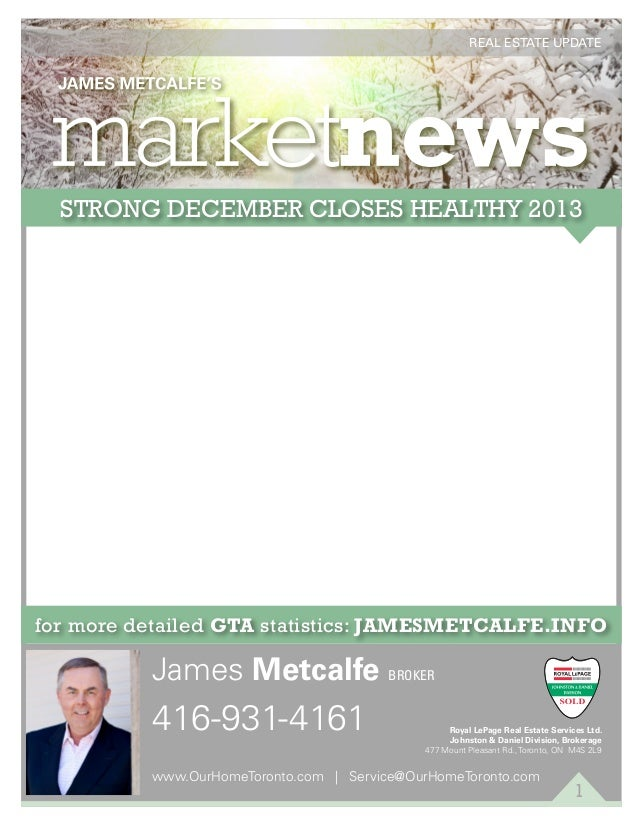 REAL ESTATE UPDATE  JANUARY 2014  STRONG DECEMBER CLOSES HEALTHY 2013 Despite the inclement weather, Greater Toronto REALT...