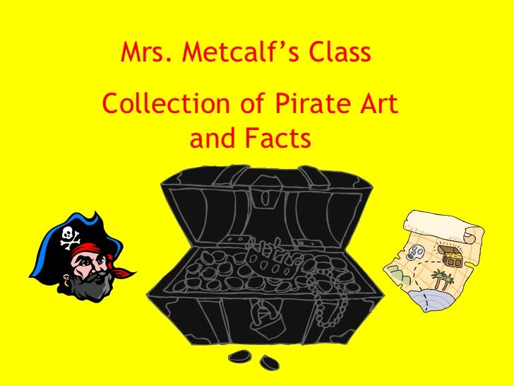Mrs. Metcalf's Class  Collection of Pirate Art and Facts