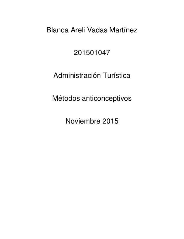 Blanca Areli Vadas Martínez 201501047 Administración Turística Métodos anticonceptivos Noviembre 2015