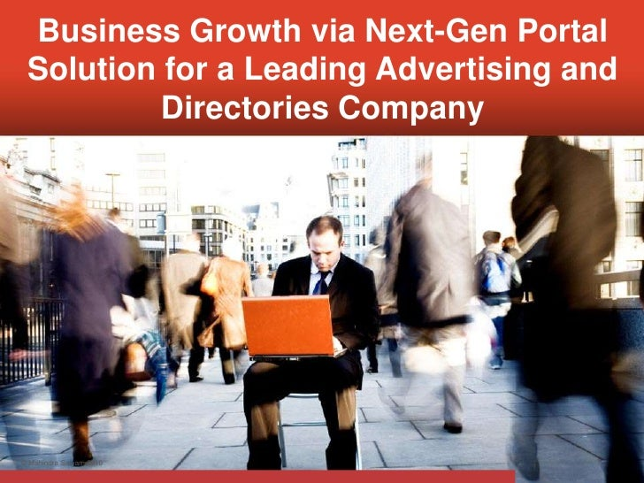 Business Growth via Next-Gen Portal  Solution for a Leading Advertising and           Directories Company     © Mahindra S...