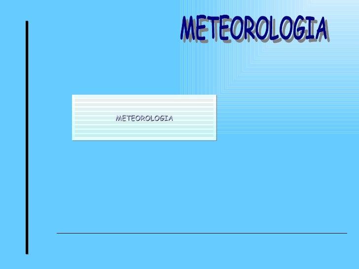 METEOROLOGIA METEOROLOGIA
