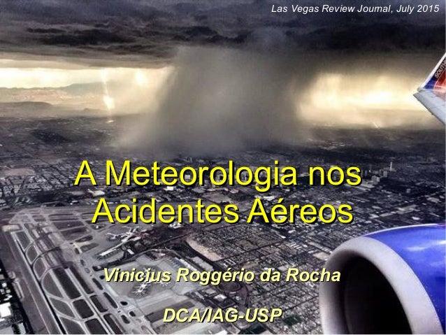 A Meteorologia nosA Meteorologia nos Acidentes AéreosAcidentes Aéreos Vinicius Roggério da RochaVinicius Roggério da Rocha...