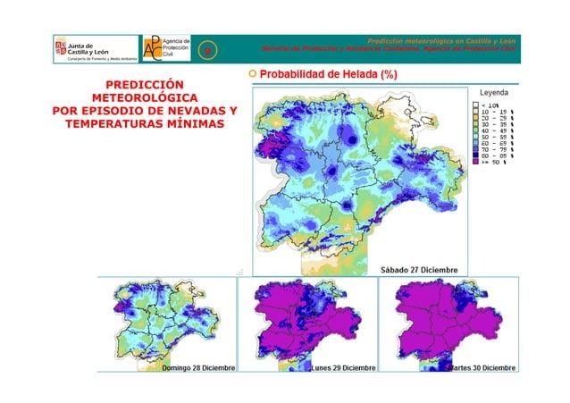 Predicción meteorológica en Castilla y León Servicio de Protección y Asistencia Ciudadana. Agencia de Protección Civil 9 P...