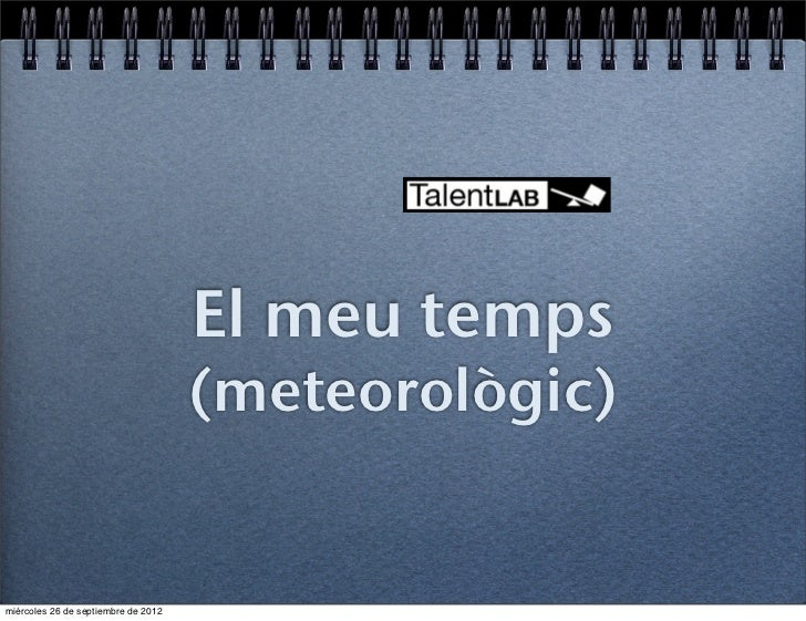 El meu temps                                     (meteorològic)miércoles 26 de septiembre de 2012