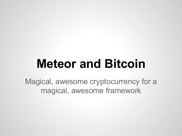 Meteor and Bitcoin Magical, awesome cryptocurrency for a magical, awesome framework