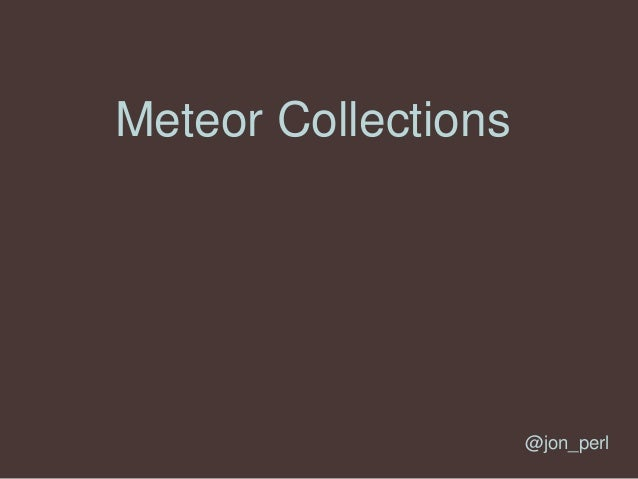 Meteor Collections @jon_perl