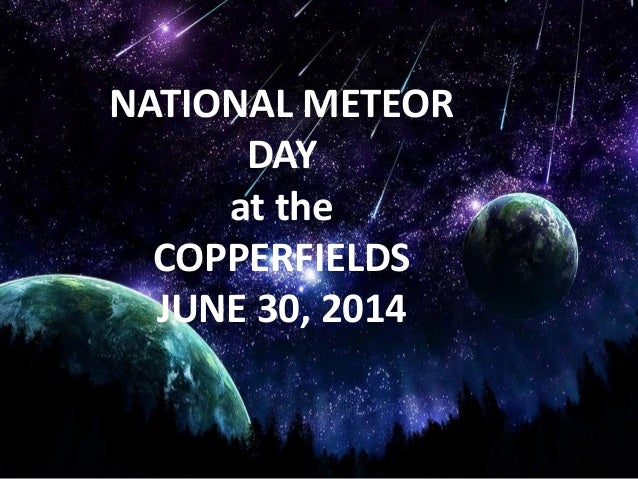 NATIONAL METEOR DAY at the COPPERFIELDS JUNE 30, 2014