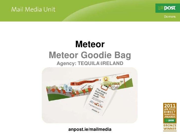 Meteor<br />Meteor Goodie Bag<br />Agency: TEQUILAIRELAND<br />anpost.ie/mailmedia<br />
