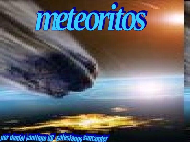 meteoritos por daniel santiago 6B salesianos santander