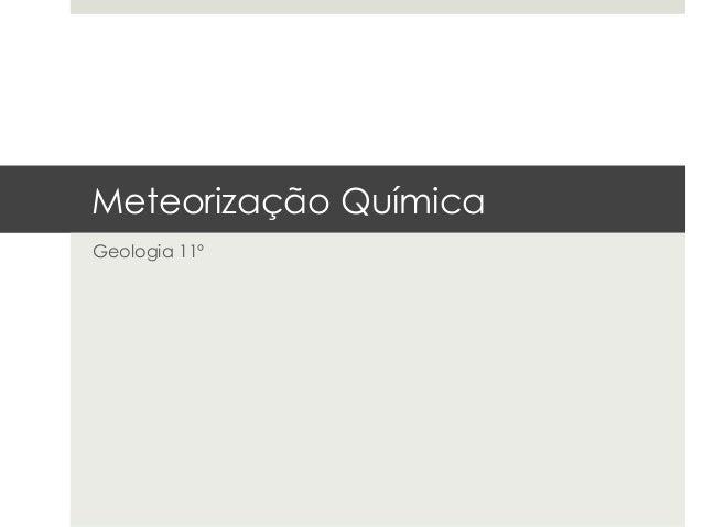 Meteorização QuímicaGeologia 11º