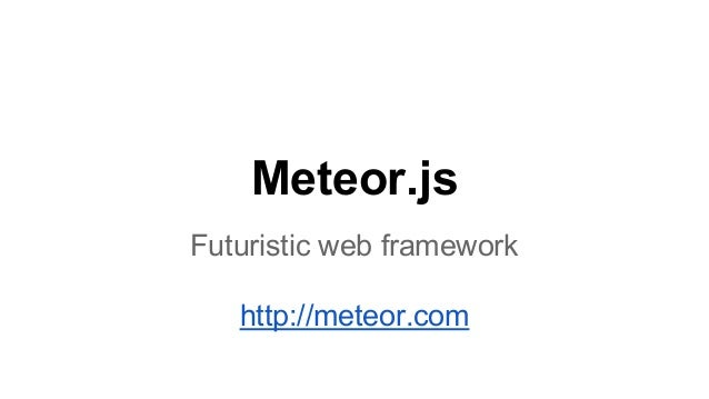 Meteor.js Futuristic web framework http://meteor.com