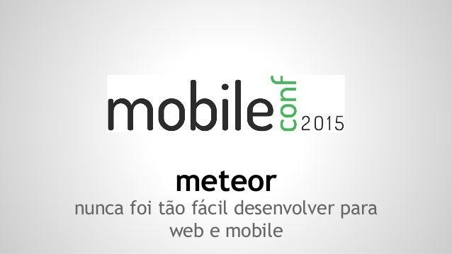 meteor nunca foi tão fácil desenvolver para web e mobile