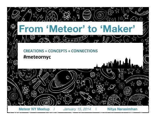 From 'Meteor' to 'Maker'  Meteor NY Meetup  |  January 15, 2014  |  Nitya Narasimhan!