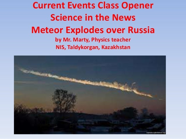 Current Events Class Opener    Science in the NewsMeteor Explodes over Russia     by Mr. Marty, Physics teacher     NIS, T...