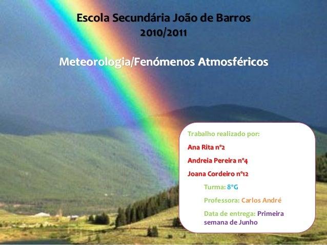 Escola Secundária João de Barros             2010/2011Meteorologia/Fenómenos Atmosféricos                      Trabalho re...