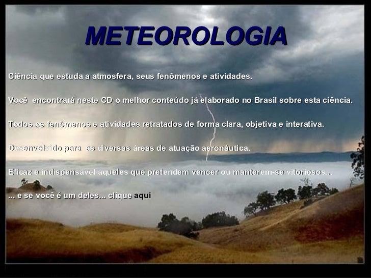 METEOROLOGIACiência que estuda a atmosfera, seus fenômenos e atividades.Você encontrará neste CD o melhor conteúdo já elab...