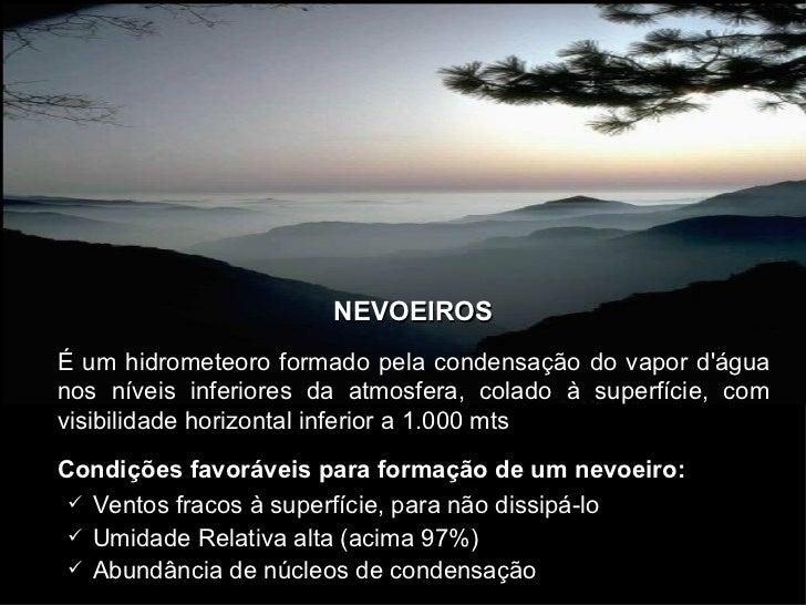 NEVOEIROSÉ um hidrometeoro formado pela condensação do vapor dáguanos níveis inferiores da atmosfera, colado à superfície,...