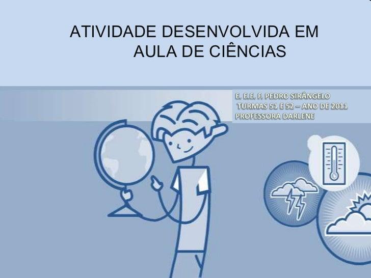 ATIVIDADE DESENVOLVIDA EM       AULA DE CIÊNCIAS