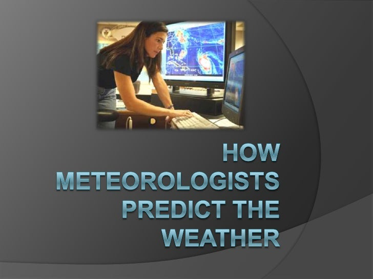 How Meteorologists predict the weather<br />