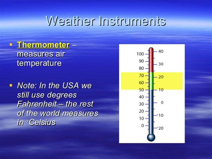 Weather Instruments <ul><li>Thermometer  – measures air temperature </li></ul><ul><li>Note: In the USA we still use degree...