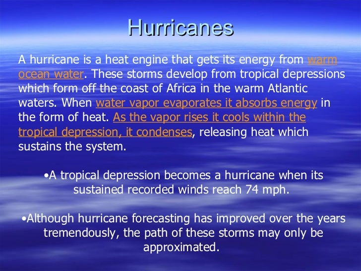Hurricanes <ul><li>A hurricane is a heat engine that gets its energy from  warm ocean water . These storms develop from tr...