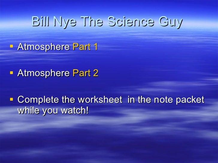 Bill Nye The Science Guy  <ul><li>Atmosphere  Part 1 </li></ul><ul><li>Atmosphere  Part 2 </li></ul><ul><li>Complete the w...