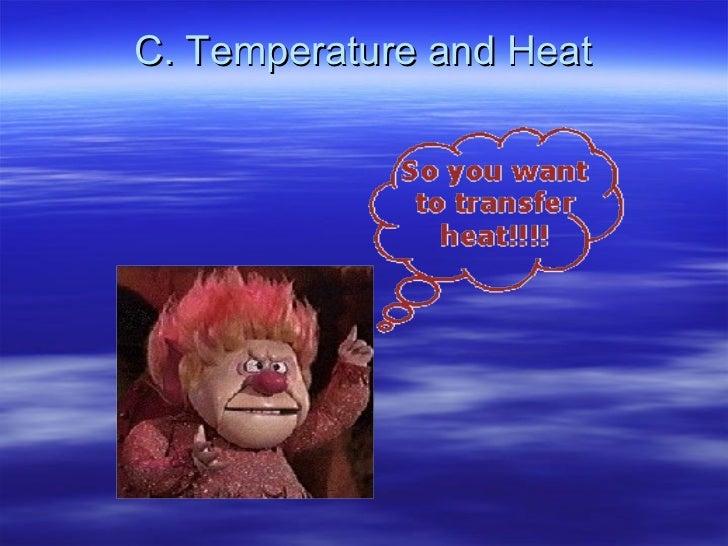 C. Temperature and Heat