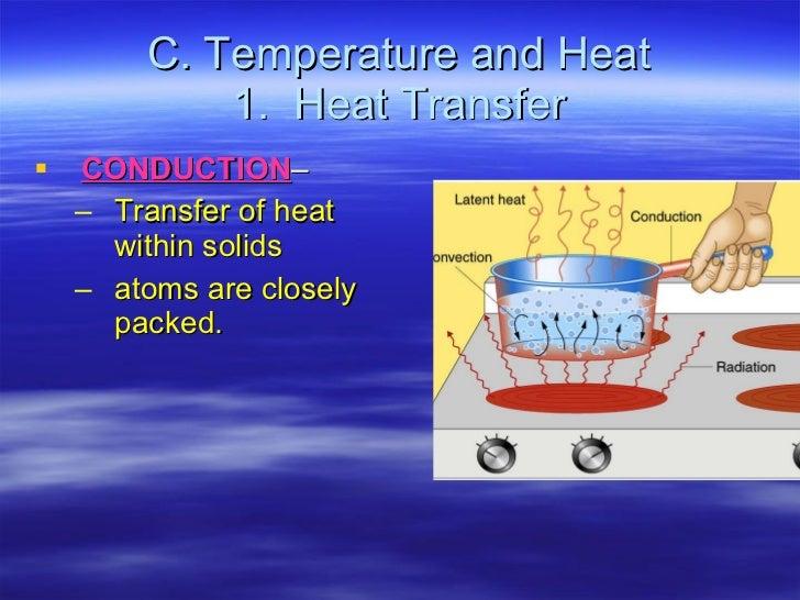 C. Temperature and Heat  1.  Heat Transfer  <ul><li>CONDUCTION –  </li></ul><ul><ul><li>Transfer of heat within solids </l...