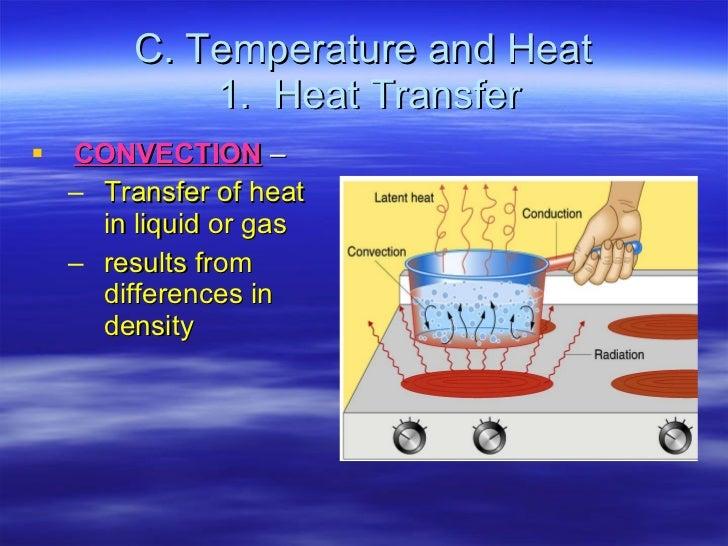 C. Temperature and Heat  1.  Heat Transfer <ul><li>CONVECTION  –  </li></ul><ul><ul><li>Transfer of heat in liquid or gas ...