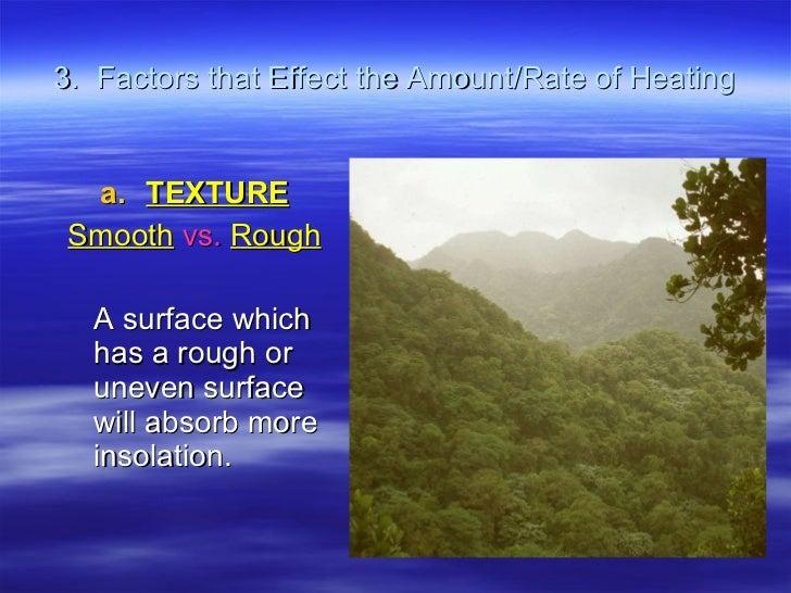 3.  Factors that Effect the Amount/Rate of Heating <ul><li>TEXTURE </li></ul><ul><li>Smooth  vs.  Rough </li></ul><ul><li>...