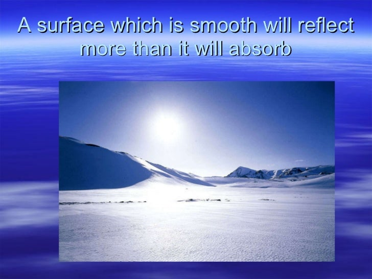 A surface which is smooth will reflect more than it will absorb