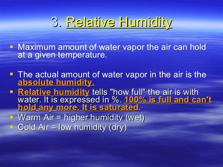 3.  Relative Humidity <ul><li>Maximum amount of water vapor the air can hold at a given temperature. </li></ul><ul><li>The...