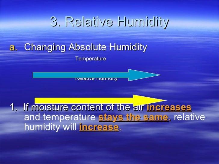 3. Relative Humidity <ul><li>Changing Absolute Humidity </li></ul><ul><ul><li>Temperature </li></ul></ul><ul><li>Relative ...