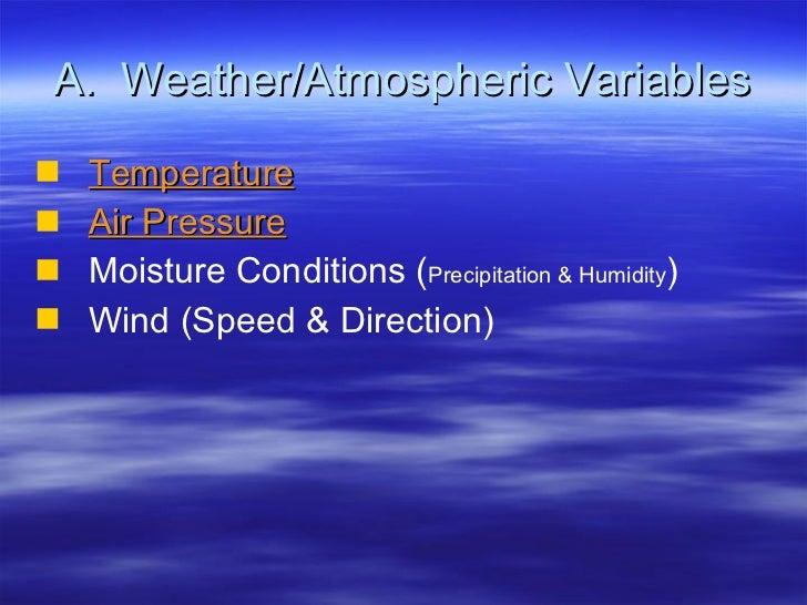 A.  Weather/Atmospheric Variables <ul><li>Temperature </li></ul><ul><li>Air Pressure </li></ul><ul><li>Moisture Conditions...