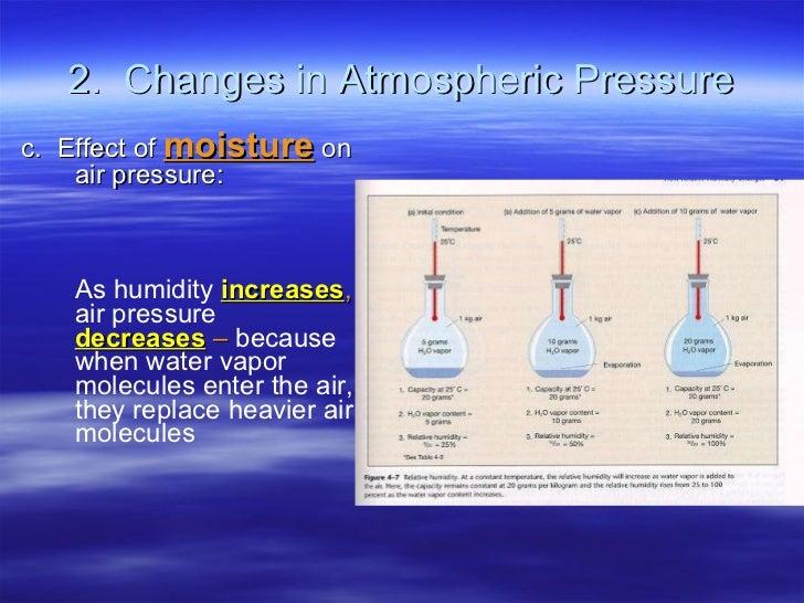 2.  Changes in Atmospheric Pressure <ul><li>c.  Effect of  moisture  on air pressure:  </li></ul><ul><li>  As humidity   i...