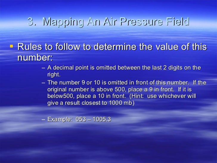 3.  Mapping An Air Pressure Field <ul><li>Rules to follow to determine the value of this number: </li></ul><ul><ul><ul><ul...