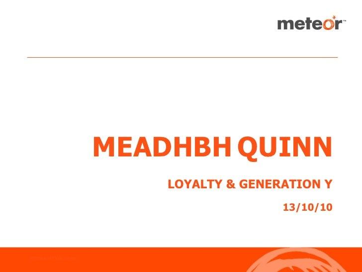 MEADHBH QUINN                         LOYALTY & GENERATION Y                                        13/10/10    PRESENTATI...