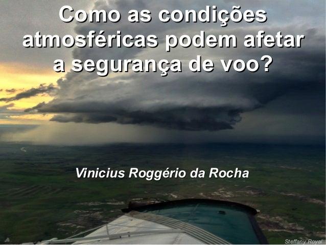 Como as condiçõesComo as condições atmosféricas podem afetaratmosféricas podem afetar a segurança de voo?a segurança de vo...