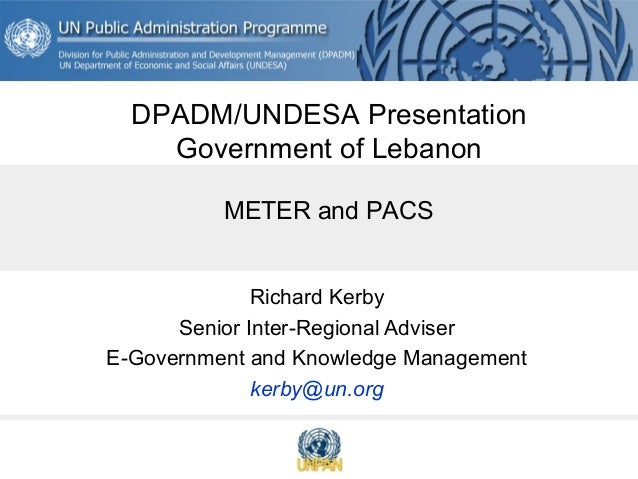 Richard Kerby Senior Inter-Regional Adviser E-Government and Knowledge Management kerby@un.org METER and PACS DPADM/UNDESA...