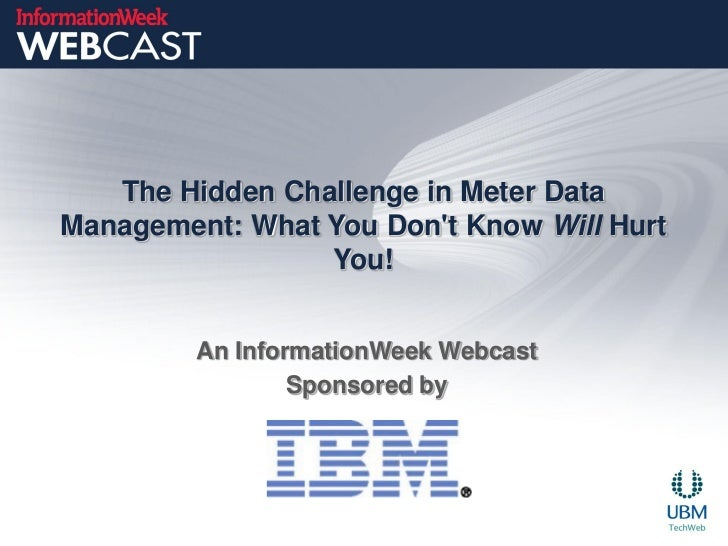 The Hidden Challenge in Meter DataManagement: What You Dont Know Will Hurt                 You!         An InformationWeek...