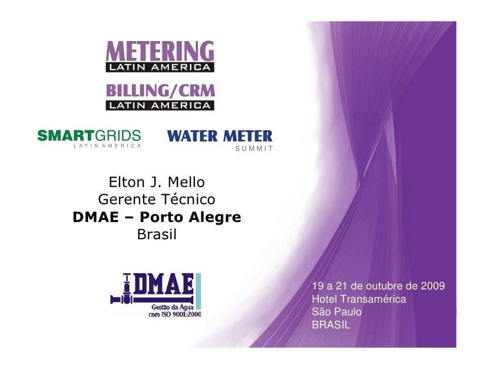 Elton J. Mello             Gerente Técnico           DMAE – Porto Alegre                  Brasil                          ...
