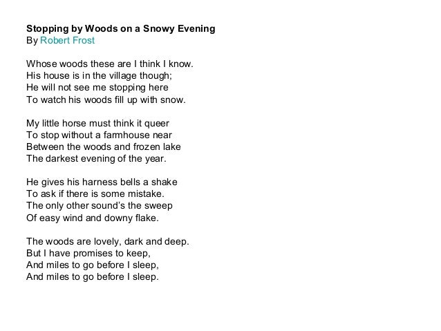 essay on stopping by woods on The woods are lovely, dark, and deep, but i have promises to keep, and miles to go before i sleep, and miles to go before i sleep about the poem.