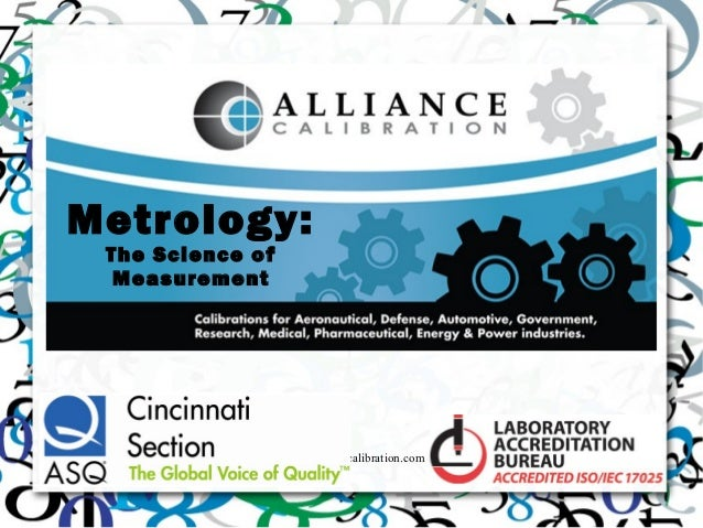 Metrology: The Science of  Measurement                  www.alliancecalibration.com